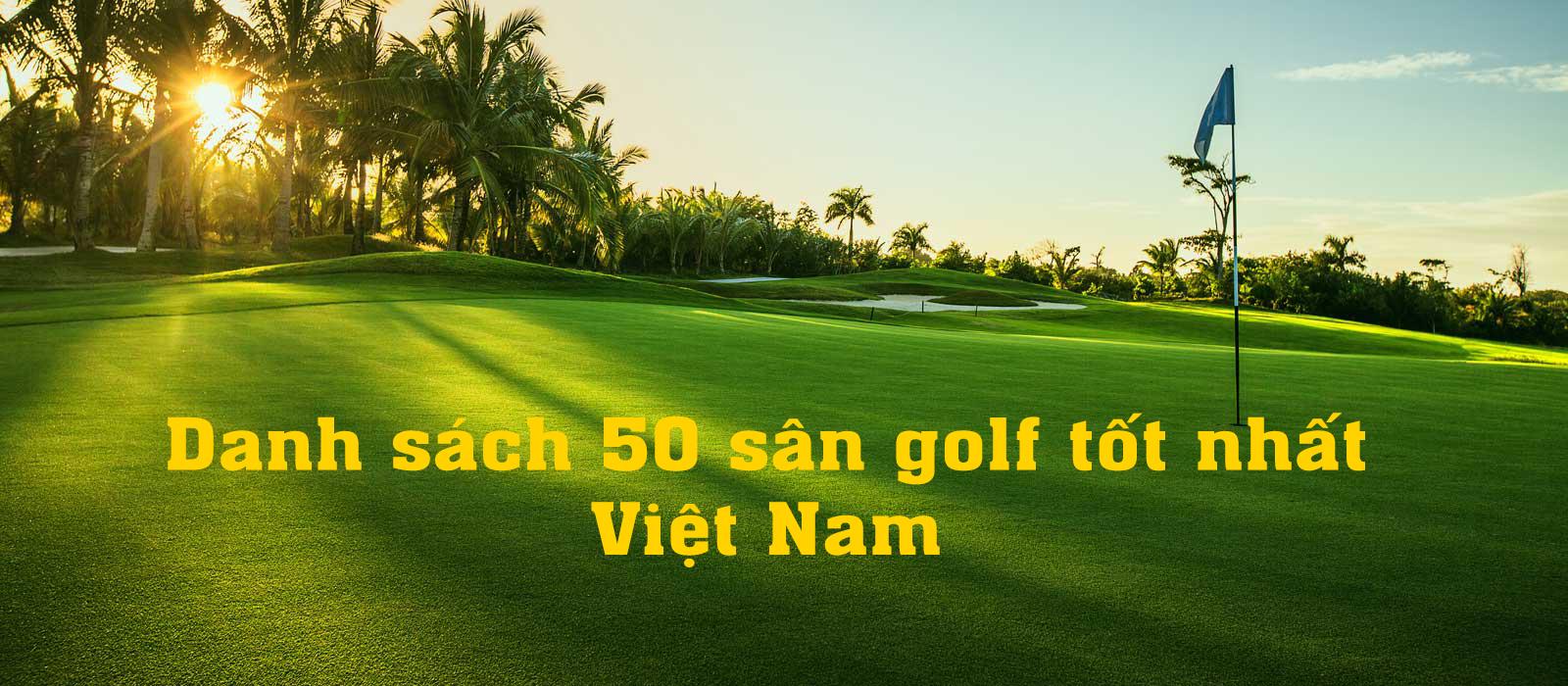 50 sân golf tại Việt Nam